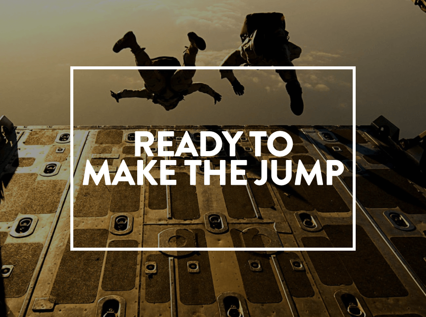 Ready To Make The Jump?